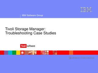 Tivoli Storage Manager: Troubleshooting Case Studies
