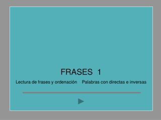 FRASES  1 Lectura de frases y ordenación    Palabras con directas e inversas