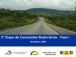 3ª Etapa de Concessões Rodoviárias – Fase I Novembro 2008