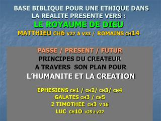 PASSE / PRESENT / FUTUR PRINCIPES DU CREATEUR   A TRAVERS  SON PLAN POUR L'HUMANITE ET LA CREATION