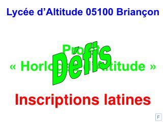 Lycée d'Altitude 05100 Briançon Projet  «Horloges d'Altitude» Inscriptions latines