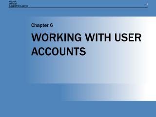 WORKING WITH USER ACCOUNTS