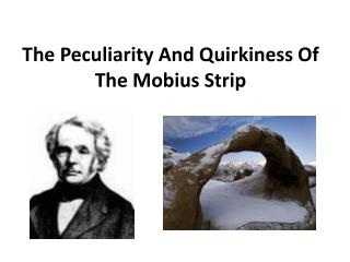 The Peculiarity And Quirkiness Of The  Mobius  Strip