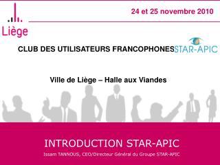INTRODUCTION STAR-APIC Issam TANNOUS, CEO/Directeur Général du Groupe STAR-APIC