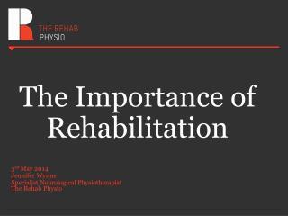 The Importance of Rehabilitation