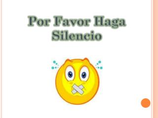 Por Favor Haga Silencio