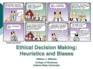 Ethical Decision Making: Heuristics and Biases William J. Wilhelm College of Business Indiana State University