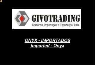 ONYX - IMPORTADOS Imported - Onyx