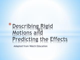 Describing Rigid Motions and Predicting the Effects