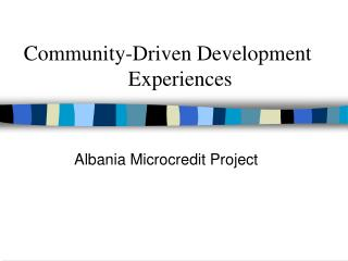 Community-Driven Development			Experiences