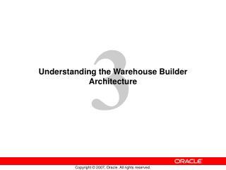 Understanding the Warehouse Builder Architecture