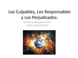 Los Culpables, Los Responsables y Los Perjudicados.