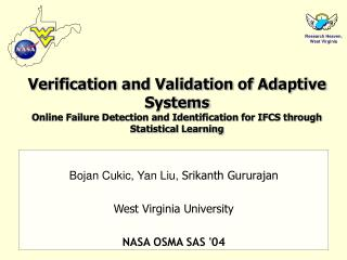 Bojan Cukic, Yan Liu,  Srikanth Gururajan West Virginia University NASA OSMA SAS '04
