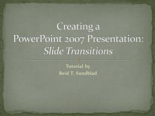 Creating a PowerPoint 2007 Presentation: Slide Transitions