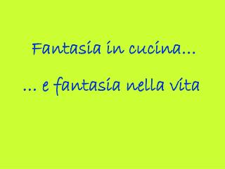 Fantasia in cucina…
