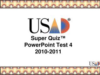 Super Quiz ™ PowerPoint Test 4 2010-2011