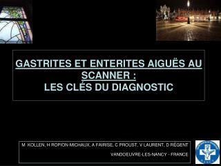 GASTRITES ET ENTERITES AIGU S AU SCANNER : LES CL S DU DIAGNOSTIC