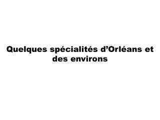 Quelques spécialités d'Orléans et des environs