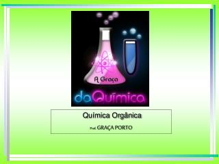 Química Orgânica Prof. GRAÇA PORTO