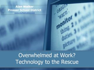 Overwhelmed at Work?  Technology to the Rescue