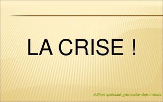 LA CRISE ! édition spéciale grenouille-des-marais