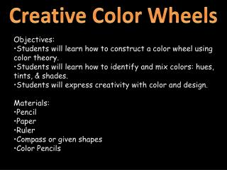 Objectives:  Students will learn how to construct a color wheel using color theory.