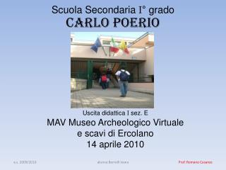 Uscita didattica  I  sez. E MAV Museo Archeologico Virtuale e scavi di Ercolano  14 aprile 2010