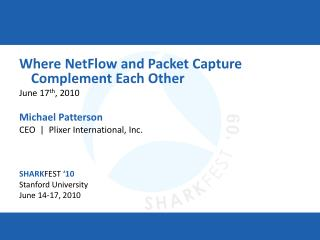 Where NetFlow and Packet Capture Complement Each Other June 17th, 2010  Michael Patterson CEO    Plixer International, I