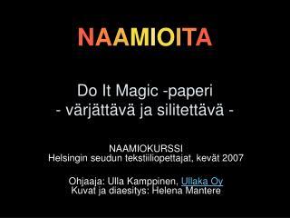 N A A M I O I T A Do It Magic -paperi  - värjättävä ja silitettävä -