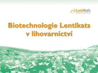 Biotechnologie Lentikats  v lihovarnictví