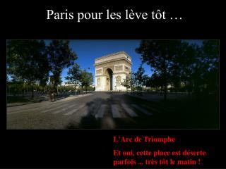 Paris pour les lève tôt …