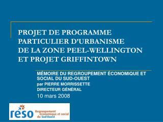 PROJET DE PROGRAMME PARTICULIER D'URBANISME  DE LA ZONE PEEL-WELLINGTON  ET PROJET GRIFFINTOWN