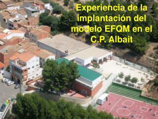 Experiencia de la implantación del modelo EFQM en el  C.P. Albait