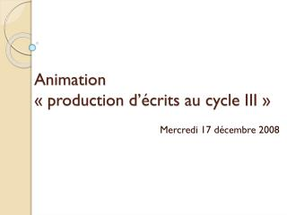 Animation  « production d'écrits au cycle III »