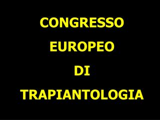 CONGRESSO  EUROPEO  DI  TRAPIANTOLOGIA