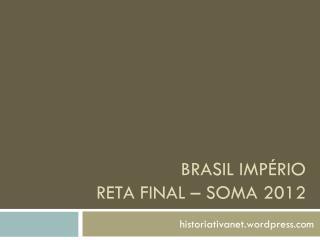 BRASIL IMPÉRIO RETA FINAL – SOMA 2012