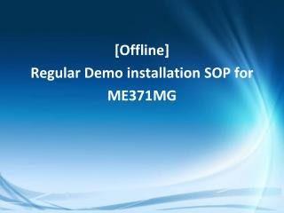 [Offline] Regular Demo installation SOP for ME371MG