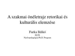 A szakmai  n letrajz retorikai  s kultur lis elemz se  Furka Ildik  ELTE Nyelvpedag giai Ph.D. Program