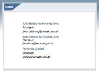 João Batista de Holanda Neto Prodasen joao.holanda@senado.br João Alberto de Oliveira Lima