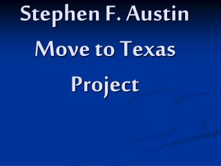 Stephen F. Austin Move to Texas Project