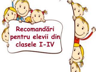 Recomand?ri pentru elevii din clasele I-IV