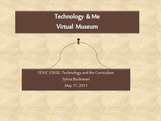 EDUC 5303G  Technology and the Curriculum Sylvia Buchanan May 17, 2011