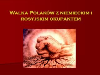 Walka Polaków z niemieckim i rosyjskim okupantem