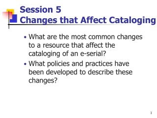 Session 5  Changes that Affect Cataloging