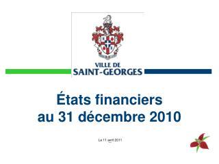 �tats financiers  au 31 d�cembre 2010