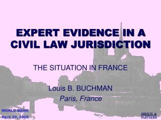 EXPERT EVIDENCE IN A CIVIL LAW JURISDICTION