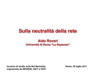 """Sulla neutralità della rete Aldo Roveri Università di Roma """"La Sapienza"""""""