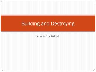 Building and Destroying