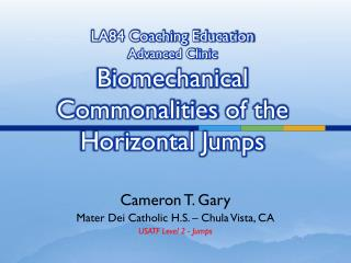 LA84 Coaching Education  Advanced Clinic Biomechanical Commonalities  of the  Horizontal Jumps