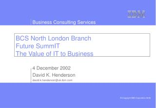 BCS North London Branch Future SummIT The Value of IT to Business